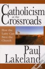 Catholicism At The Crossroads