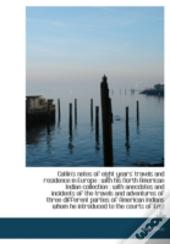 Catlin'S Notes Of Eight Years' Travels A