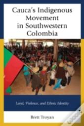 Cauca'S Indigenous Movement In Southwestern Colombia