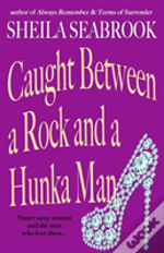 Caught Between A Rock And A Hunka Man
