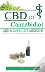 Cbd Or Cannabidiol: Cbd & Cannabis Medicine; Essential Guide To Cannabinoids And Medical Marijuana