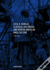Cecil B. Demille, Classical Hollywood, And Modern American Mass Culture