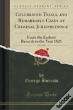 Celebrated Trials, And Remarkable Cases Of Criminal Jurisprudence, Vol. 4 Of 6: From The Earliest Records To The Year 1825 (Classic Reprint)