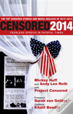 Censored: Fearless Speech In Fateful Times; The Top Censored Stories And Media Analysis Of 2012-13