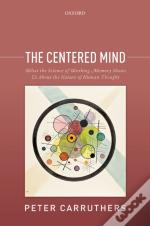Centered Mind: What The Science Of Working Memory Shows Us About The Nature Of Human Thought