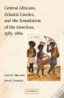 Wook.pt - Central Africans, Atlantic Creoles, And The Foundation Of The Americas, 1585-1660