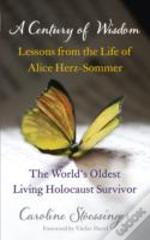Century Of Wisdom: Lessons From The Life Of Alice Herz-Somer, The World'S Oldest Living Holocaust Survivor