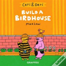 Ceri & Deri: Build A Birdhouse