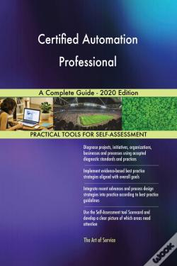 Wook.pt - Certified Automation Professional A Complete Guide - 2020 Edition