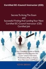 Certified Ec-Council Instructor (Cei) Secrets To Acing The Exam And Successful Finding And Landing Your Next Certified Ec-Council Instructor (Cei) Cer