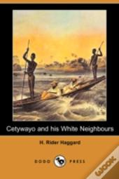 Cetywayo And His White Neighbours; Or, Remarks On Recent Events In Zululand, Natal, And The Transvaal (Dodo Press)