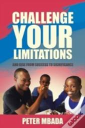 Challenge Your Limitations: And Rise Fro