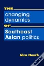 Changing Dynamics Of Southeast Asian Politics