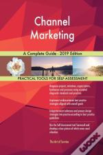 Channel Marketing A Complete Guide - 2019 Edition