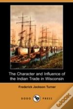 Character And Influence Of The Indian Trade In Wisconsin