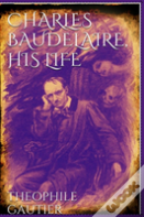 Charles Baudelaire, His Life And Poems