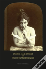 Charles Ellis Johnson And The Erotic Mormon Image