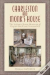 Charleston And Monk'S House: The Intimate House Museums Of Virginia Woolf And Vanessa Bell