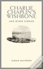 Charlie Chaplins Wishbone & Other Storie