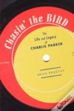 Chasin' The Bird: The Life And Legacy Of