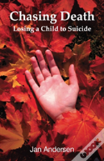 Chasing Death: Losing A Child To Suicide