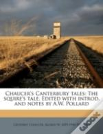 Chaucer'S Canterbury Tales: The Squire'S Tale. Edited With Introd. And Notes By A.W. Pollard