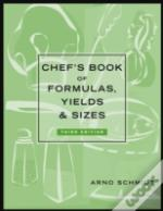Chef'S Book Of Formulas, Yields And Sizes