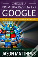Chegue A Primeira Pagina Do Google: Dicas De Seo Para Marketing Online