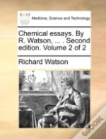 Chemical Essays. By R. Watson, ... . Sec