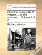 Chemical Essays. By R. Watson, ... In Tw