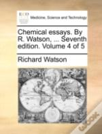 Chemical Essays. By R. Watson, ... Seven