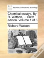 Chemical Essays. By R. Watson, ... Sixth Edition. Volume 1 Of 3