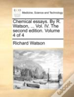 Chemical Essays. By R. Watson, ... Vol.