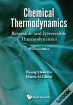 Chemical Thermodynamics: Equilibrium And Nonequilibrium - Reversible And Irreversible Thermodynamics