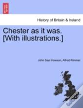 Chester As It Was. (With Illustrations.)