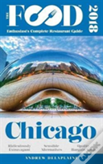 Chicago - 2018 - The Food Enthusiast'S Complete Restaurant Guide