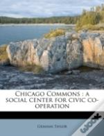 Chicago Commons : A Social Center For Civic Co-Operation