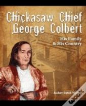 Chickasaw Chief George Colbert:  His Family And His Country