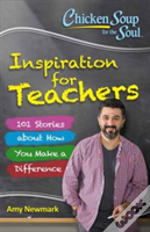 Chicken Soup For The Soul: Inspiration For Teachers