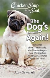 Chicken Soup For The Soul: The Dog'S Done It Again!
