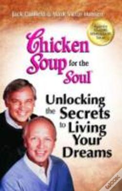 Wook.pt - Chicken Soup For The Soul: Unlocking The Secrets To Living Your Dreams