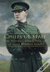 Chiefs Of Staff: The Portrait Collection Of The Irish Defence Forces