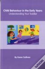 Child Behaviour In The Early Years: Understanding Your Toddler