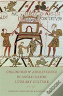 Childhood And Adolescence In Anglo-Saxon Literary Culture