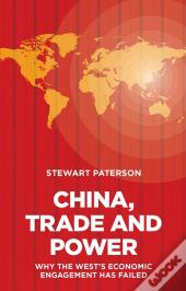 China, Trade And Power: Why The Wests Economic Engagement Has Failed