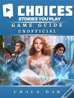 Wook.pt - Choices Stories You Play Game Guide Unofficial