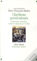 Chretiens Persecuteurs ; Destructions, Exclusions Et Violences Religieuses Au Ive Siecle
