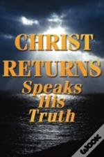 Christ Returns - Speaks His Truth