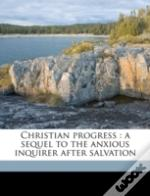 Christian Progress : A Sequel To The Anxious Inquirer After Salvation