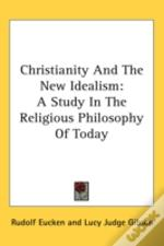 Christianity And The New Idealism: A Stu